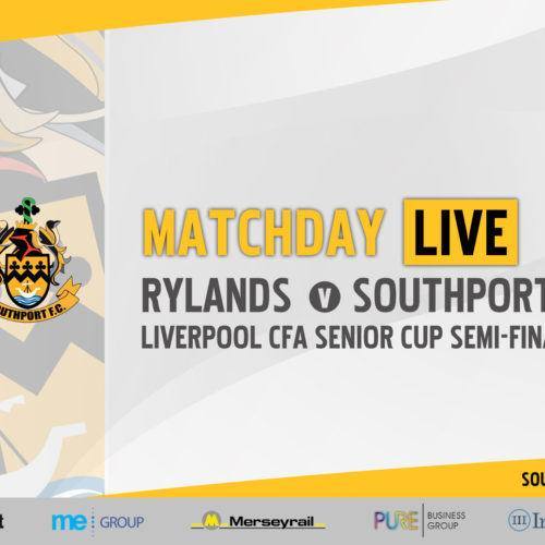 MATCHDAY LIVE | Rylands vs Southport – Liverpool Senior Cup Semi-Final